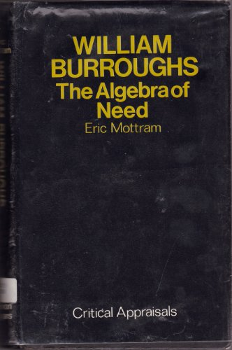 9780714525624: William Burroughs: The Algebra of Need (Critical appraisals series)