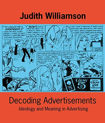 Decoding Advertisements: Ideology and Meaning in Advertising (Open Forum): Williamson, Judith