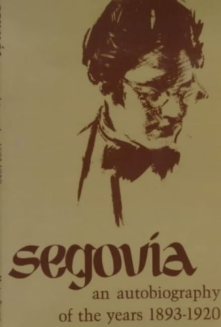 9780714526362: Segovia: An Autobiography of the Years 1893-1920