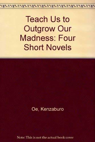 9780714526485: Teach Us to Outgrow Our Madness: Four Short Novels