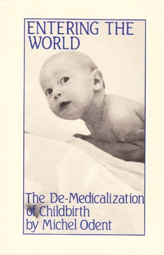 9780714528007: Entering the World: The De-Medicalization of Childbirth