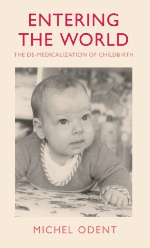 9780714528014: Entering the World: The De-Medicalization of Childbirth