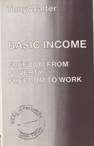 9780714528823: Basic Income: Freedom from Poverty, Freedom to Work (Ideas in Progress)