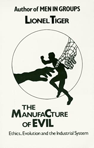 The Manufacture Of Evil: Ethics, Evolution, and the Industrial System (071452929X) by Lionel Tiger