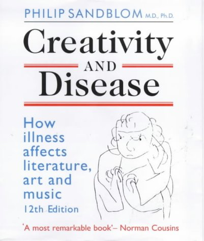 9780714529400: Creativity and Disease: How Illness Affects Literature, Art and Music.