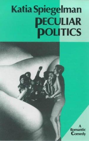 Peculiar Politics: a romantic comedy: Spiegelman, Katia