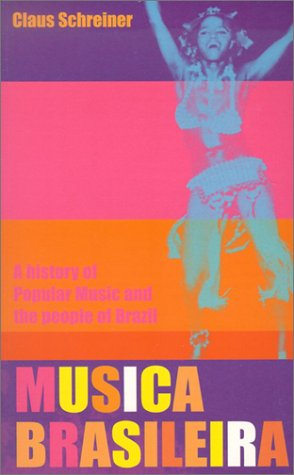 Musica Brasileira: A History of Popular Music and the People of Brazil: Claus Schreiner