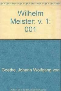 Wilhelm Meister, Volume 1: Wilhelm Meister's Years: Johann Wolfgang Von