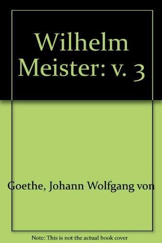Wilhelm Meister's Years of Apprenticeship, volume three;: Goethe, Johann Wolfgang
