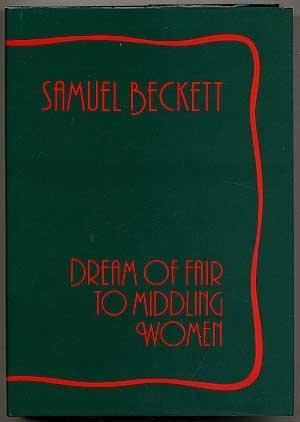Dream of Fair to Middling Women: Samuel Beckett