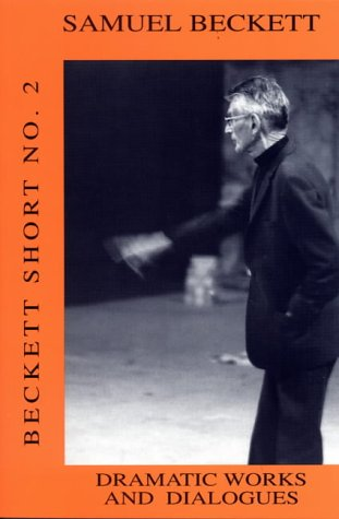 Beckett Short: Dramatic Works and Dialogues Dramatic Works and Dialogues Vol 2 (Beckett Short No. 2) (Volume 2)