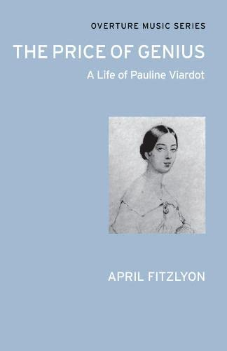 The Price of Genius - A Life of Pauline Viardot: (Overture Music Series) (9780714543710) by FitzLyon, April