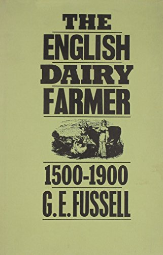 The English Dairy Farmer, 1500-1900 (Reprints of Economic Classics)