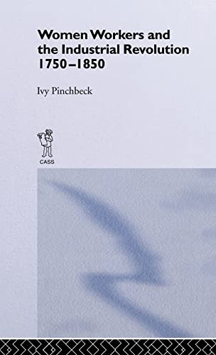Women Workers and the Industrial Revolution, 1750-1850: Pinchbeck, Ivy