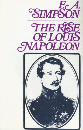 The Rise of Louis Napoleon: Simpson, F.A.