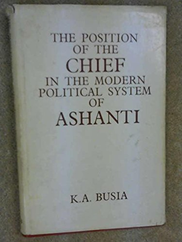 9780714616407: The Position of the Chief in the Modern Political System of Ashanti (1951): A Study of the Influence of Contemporary Social Ch