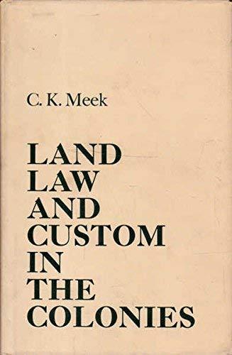 Land Law and Custom in the Co: Meek, Charles Kingsley
