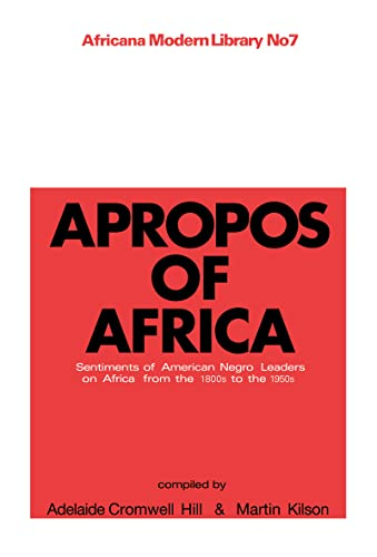 Apropos of Africa: Sentiments of Negro American: Editor-Adelaide Cromwell Hill;