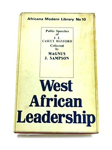 West African Leadership: Public Speeches Delivered By: Magnus J. Sampson,