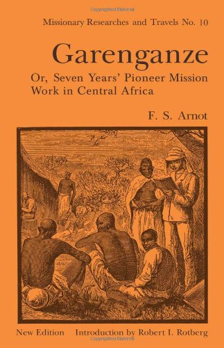 Garenganze or Seven Years Pioneer Mission Work in Central Africa: Frederick Stanley Arnot with New ...