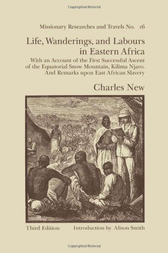 Life, Wanderings and Labours in Eastern Africa: With an Account of the First Successful Ascent of ...