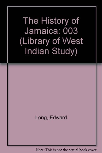 The History of Jamaica : OR General survey of the Ancient and Modern State of that Island: with r...