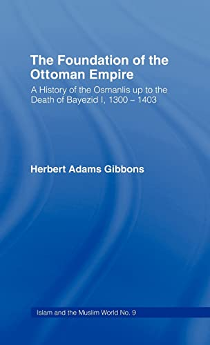 9780714619842: The Foundation of the Ottoman Empire: A History of the Osmanlis Up to the Death of Bayezid I, 1300-1403 (Islam & Museum World S.)