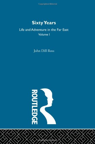Sixty Years of Life and Adventure in the Far East (TWO Volume set)