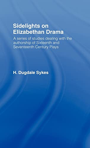Sidelights on Elizabethan Drama : A Series of Studies Dealing with the Authorship of Sixteenth an...