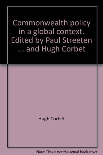 Commonwealth policy in a global context. Edited by Paul Streeten . and Hugh Corbet: Hugh Corbet