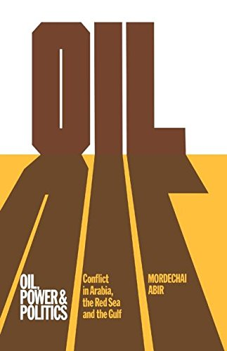 Oil, Power and Politics : :Conflict in Arabia, the Red Sea and the Gulf