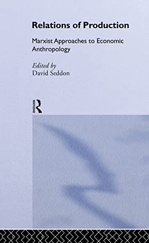 Relations of Production: Marxist Approaches to Economic Anthropology: David Seddon