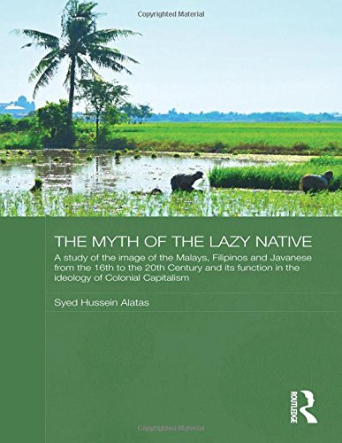 9780714630502: The Myth of the Lazy Native: A Study of the Image of the Malays, Filipinos and Javanese from the 16th to the 20th Century and Its Function in the Ideology of Colonial Capitalism