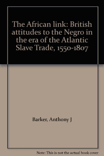 The African Link: British Attitudes to the Negro in the Era of the A: Anthony J. Barker