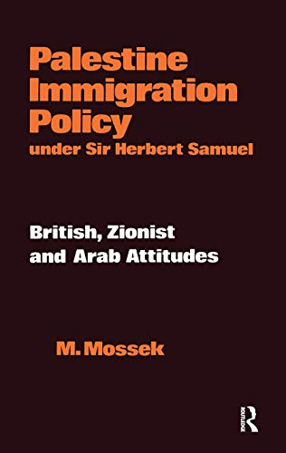 9780714630960: Palestine Immigration Policy under Sir Herbert Samuel: British, Zionist and Arab Attitudes