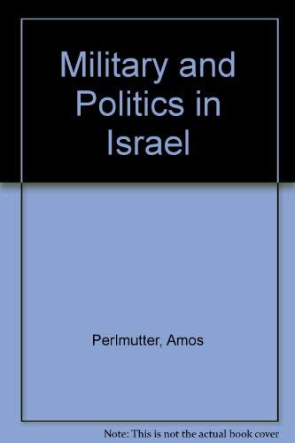 Military and Politics in Israel 1948-67: Nation-Building and Role Expansion: Perlmutter, Amos