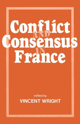Conflict and Consensus in France: Conflict & Consensus: Wright, Vincent