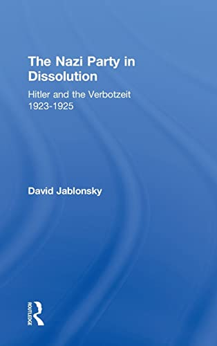 9780714633220: The Nazi Party in Dissolution: Hitler and the Verbotzeit 1923-25 (Cass Series on Politics and Military Affairs in the Twentieth Century)