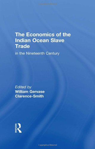The Economics of the Indian Ocean Slave Trade in the Nineteenth Century: William Gervase ...