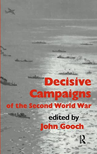 Decisive Campaigns of the Second World War: Editor-John Gooch