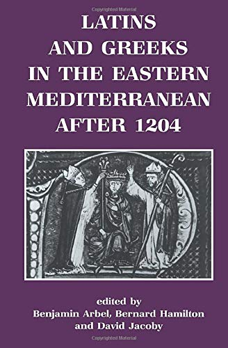9780714633725: Latins and Greeks in the Eastern Mediterranean After 1204