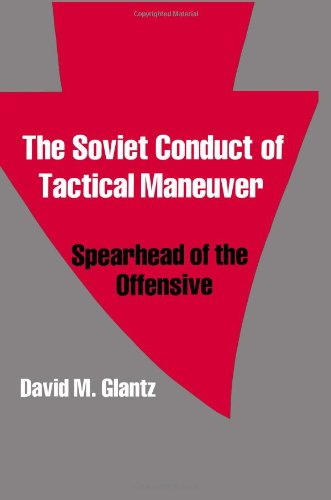 9780714633732: The Soviet Conduct of Tactical Maneuver: Spearhead of the Offensive (Soviet (Russian) Military Theory and Practice)