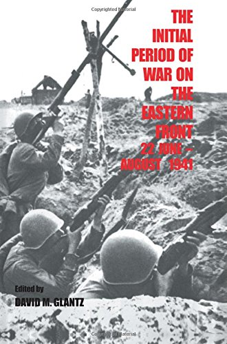 9780714633756: The Initial Period of War on the Eastern Front, 22 June - August 1941: Proceedings Fo the Fourth Art of War Symposium, Garmisch, October, 1987: ... 1987 (Soviet (Russian) Military Experience)
