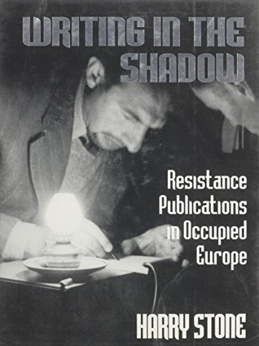 Writing in the Shadow: Resistance Publications in Occupied Europe (0714634247) by Harry Stone