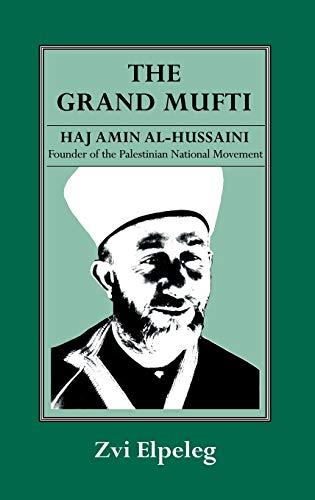 9780714634326: The Grand Mufti: Haj Amin al-Hussaini, Founder of the Palestinian National Movement