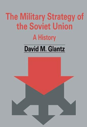 9780714634357: The Military Strategy of the Soviet Union: A History (Soviet (Russian) Military Theory and Practice)