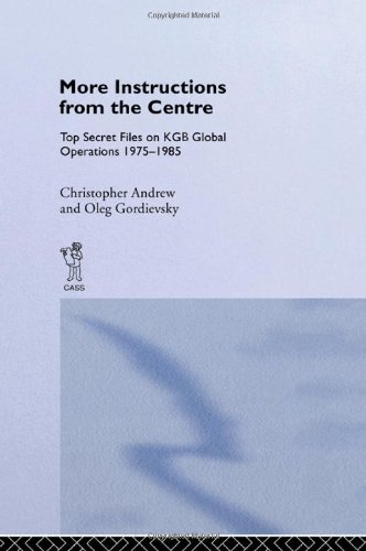 9780714634753: More Instructions from the Centre: Top Secret Files on KGB Global Operations 1975-1985: Top Secret Files on KGB Global Operations, 1975-85