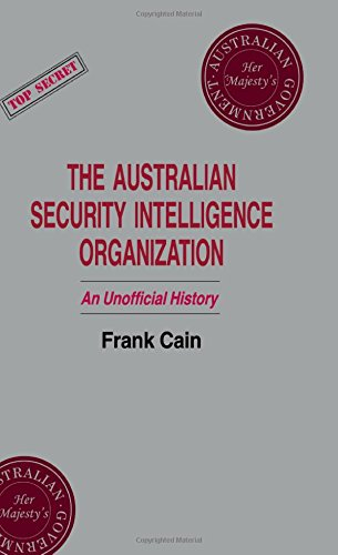 9780714634777: The Australian Security Intelligence Organization: An Unofficial History (Studies in Intelligence)