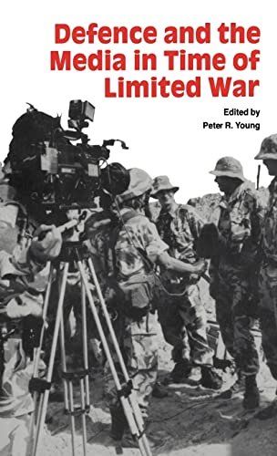 Defence and the Media in Time of Limited War: Peter R Young
