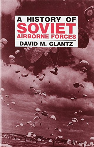 9780714634838: A History of Soviet Airborne Forces (Soviet (Russian) Military Theory and Practice)